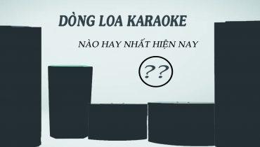 Dòng loa Karaoke được đánh giá hay nhất hiện nay