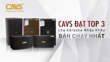 CAVS – Thương hiệu LOA Karaoke nhập khẩu bán chạy số 3 tại Việt Nam