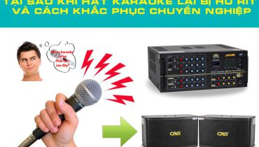 Cách khắc phục triệt để tiếng rú, rít cho thiết bị âm thanh karaoke gia đình