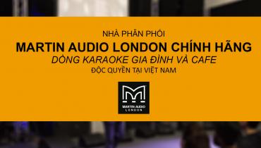Nhật Hoàng, nhà phân phối độc quyền Loa Karaoke GĐ và loa Compact MARTIN AUDIO London